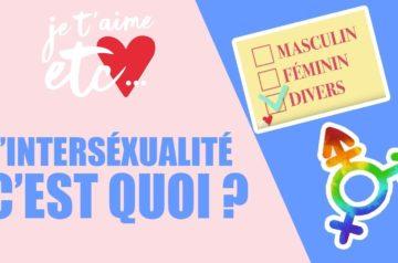 L'intersexualité : c'est quoi ? – Je t'aime etc